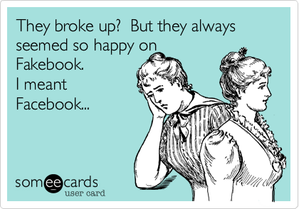 They broke up?  But they always seemed so happy on