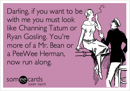 Darling, if you want to be