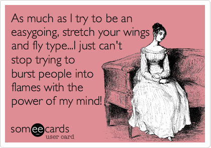 As much as I try to be an