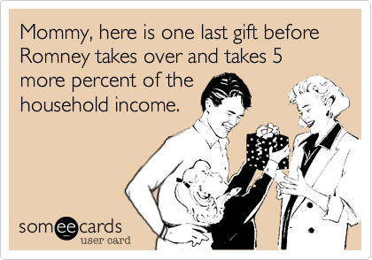 Mommy, here is one last gift before Romney takes over and takes 5 more percent of the