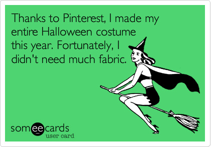 Thanks to Pinterest, I made my entire Halloween costumethis year. Fortunately, Ididn't need much fabric.