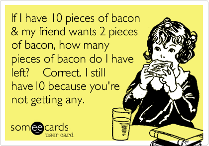 If I have 10 pieces of bacon 