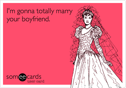 I'm gonna totally marry