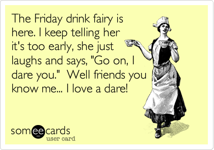The Friday drink fairy is