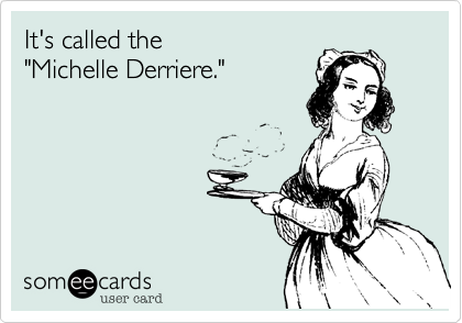 """It's called the """"Michelle Derriere."""""""