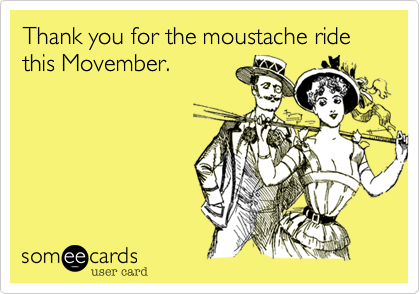 Thank you for the moustache ride this Movember.