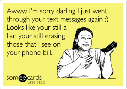 Awww I'm sorry darling I just went through your text messages again ;) Looks like your still a