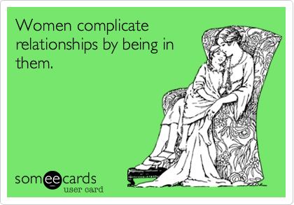 Women complicate