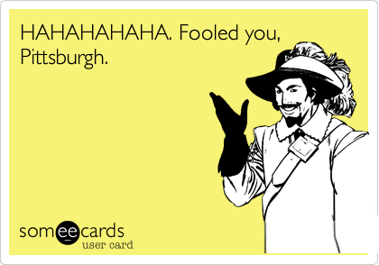 HAHAHAHAHA. Fooled you,