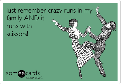 just remember crazy runs in my