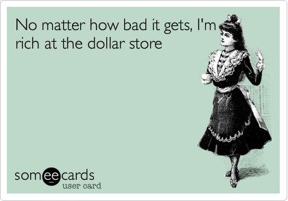 No matter how bad it gets, I'm
