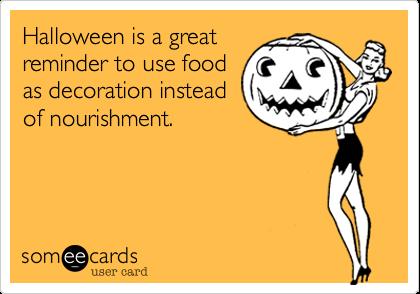Halloween is a greatreminder to use foodas decoration insteadof nourishment.