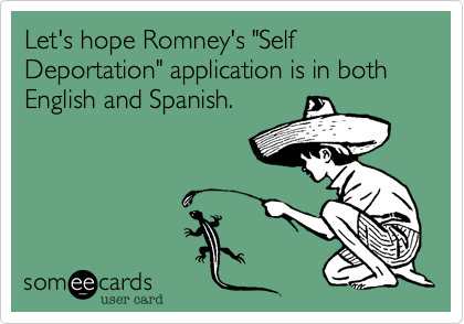 """Let's hope Romney's """"Self Deportation"""" application is in both English and Spanish."""