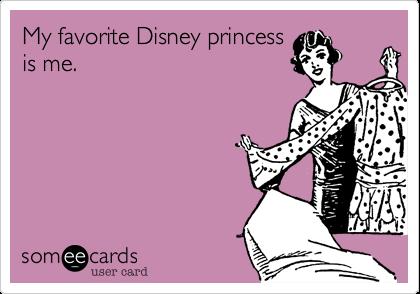 My Favorite Disney Princess Is Me