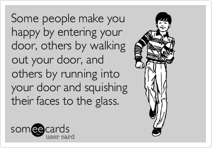Some People Make You Happy By Entering Your Door Others By Walking
