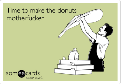 1348307714255_3605459 time to make the donuts motherfucker workplace ecard