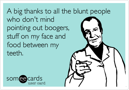 A big thanks to all the blunt people who don't mind