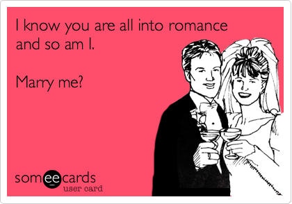 I know you are all into romance and so am I. 