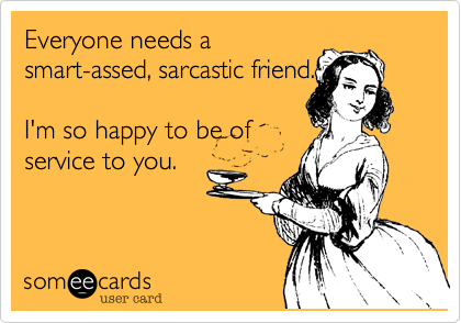 http://cdn.someecards.com/someecards/usercards/1348357899709_543571.png