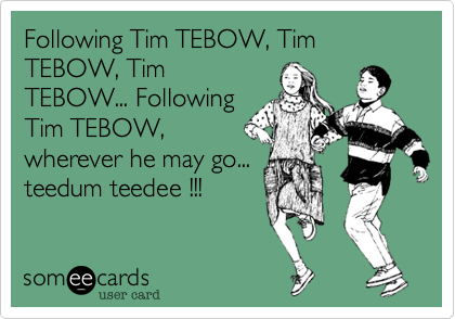 Following Tim TEBOW, Tim TEBOW, Tim