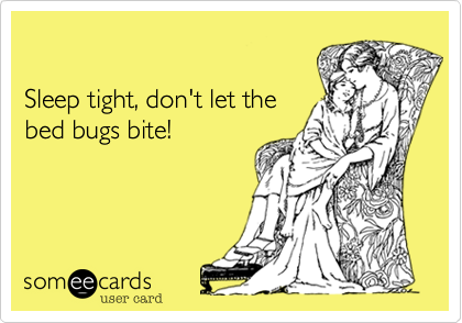 Sleep Tight Don T Let The Bed Bugs Bite News Ecard