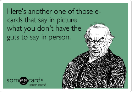Here's another one of those e-cards that say in picture