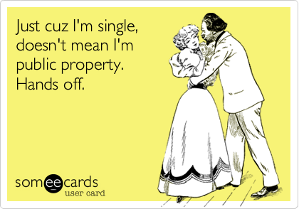 Just cuz I'm single,