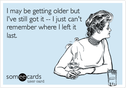I may be getting older but