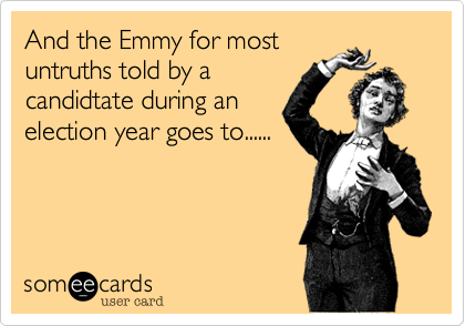 And the Emmy for mostuntruths told by acandidtate during anelection year goes to......