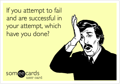 If you attempt to fail