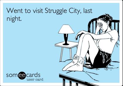 Went to visit Struggle City, lastnight.