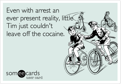 Even with arrest anever present reality, littleTim just couldn'tleave off the cocaine.