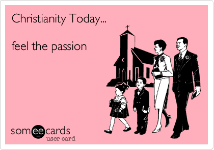 Christianity Today...feel the passion
