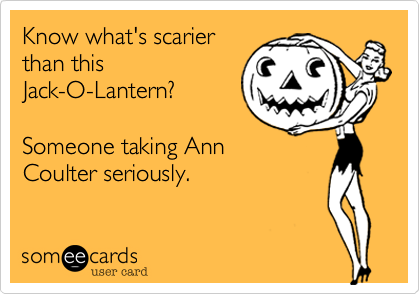 Know what's scarierthan thisJack-O-Lantern?Someone taking AnnCoulter seriously.