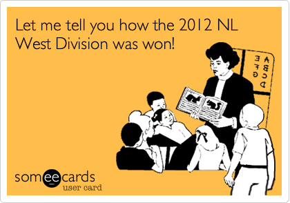 Let me tell you how the 2012 NL West Division was won!