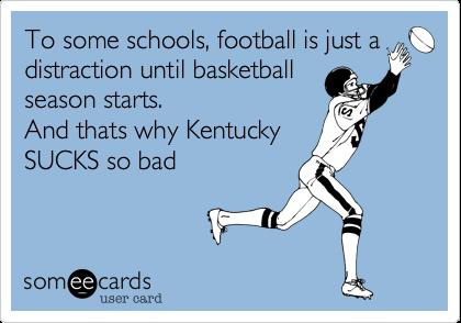To some schools, football is just adistraction until basketballseason starts.And thats why KentuckySUCKS so bad
