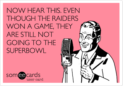 NOW HEAR THIS. EVEN THOUGH THE RAIDERS