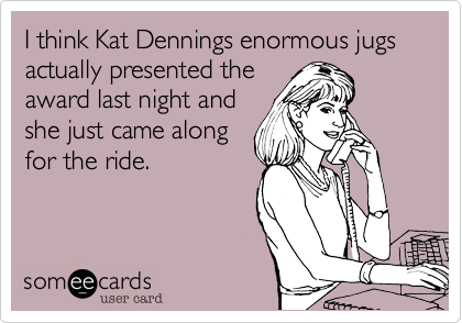I think Kat Dennings enormous jugs actually presented the 