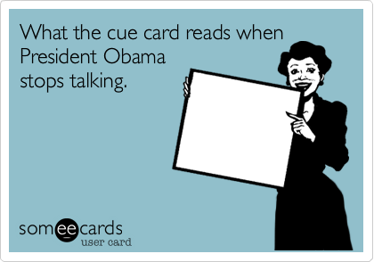 What the cue card reads whenPresident Obamastops talking.