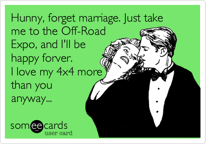 Hunny, forget marriage. Just take me to the Off-Road