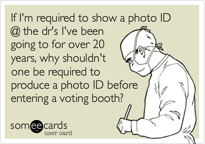 If I'm required to show a photo ID @ the dr's I've been