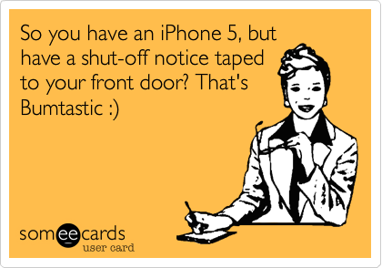 So you have an iPhone 5, but
