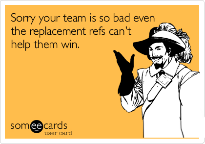 Sorry your team is so bad even