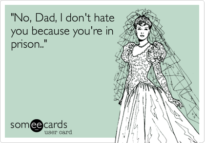 """No, Dad, I don't hate