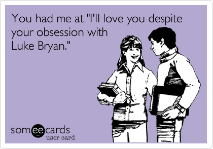 """You had me at """"I'll love you despite your obsession withLuke Bryan."""""""
