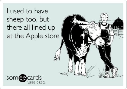 I used to havesheep too, butthere all lined upat the Apple store