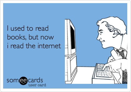 I used to readbooks, but now i read the internet