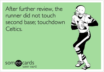 After further review, therunner did not touchsecond base; touchdownCeltics.