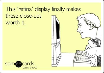 This 'retina' display finally makes these close-upsworth it.