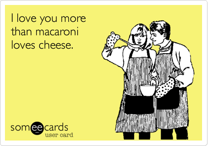 I Love You More Than Macaroni Loves Cheese Flirting Ecard